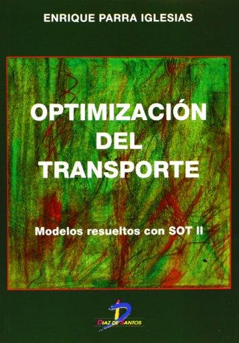 Optimizacion del Transporte: Modelos Resueltos Con Sot II por Enrique Parra Iglesias