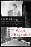 The Crack-Up - and 6 other autobiographical stories and essays on failure: My Lost City + The Crack-Up + Pasting It Together + Handle with Care + Afternoon ... an Author + Early Success + My Generation