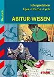 Abitur-Wissen - Deutsch Interpretation Epik - Drama - Lyrik