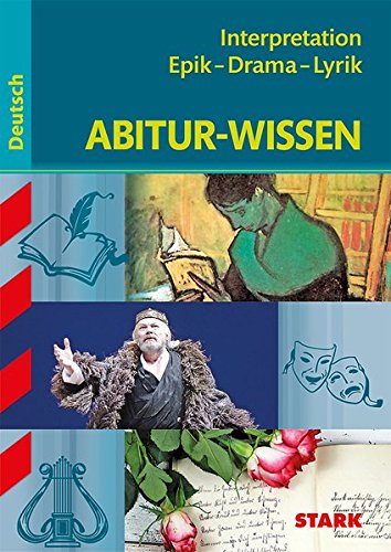 Abitur-Wissen - Deutsch Interpretation Epik - Drama - Lyrik