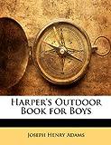 Harper's Outdoor Book for Boys