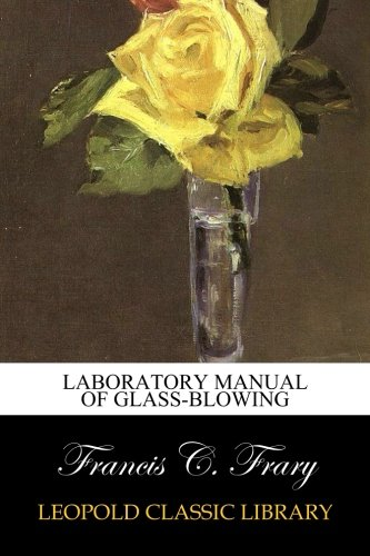Laboratory Manual of Glass-blowing por Francis C. Frary