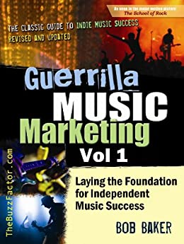 Guerrilla Music Marketing, Vol 1: Laying the Foundation for Independent Music Success (Guerrilla Music Marketing Series) by [Baker, Bob]