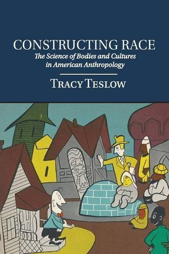 Constructing Race: The Science of Bodies and Cultures in American Anthropology by Professor Tracy Teslow (2016-02-19)