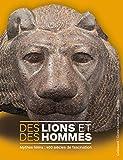 Des lions et des hommes - Mythes félins:400 siècles de fascination