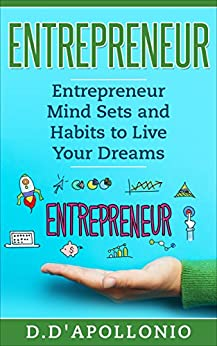 Entrepreneur: Entrepreneur Mind sets and Habits to Live Your Dreams (Business, Money, Power, Mindset, Elon musk, Self help, Financial Freedom Book 1) by [McMahon, John]