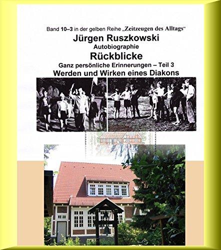 Vom Werden eines Diakons - Rückblicke - Teil 3: Band 10-3 in der gelben Reihe bei Jürgen Ruszkowski (3 In Reihe Einer)