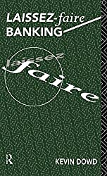 Laissez Faire Banking (Routledge Foundations of the Market Economy)