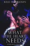 What the Heart Needs: An Elemental Romance (Soulmate Series Book 2) by Kelli McCracken
