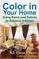 Color in Your Home -- Using Paint and Fabrics to Enhance Your Interior Design