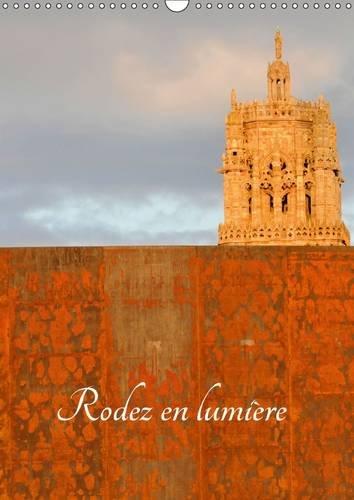 Rodez en lumière : La ville de Rodez et son patrimoine. Calendrier mural A3 vertical