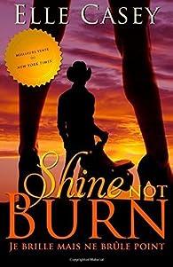 Je brille mais ne brule point: Shine Not Burn    by Casey, Elle  Paperback par Elle Casey