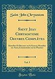 Saint Jean Chrysostome Oeuvres Complètes, Vol. 5: Homélies Et Discours Sur La Genese; Homélies Sur Anne; Commentaire Sur Les Psaumes (Classic Reprint)