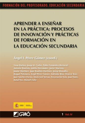 Aprender a enseñar en la práctica: procesos de innovación y prácticas de formación en la educación secundaria: 014 (Formacion Profesorado-E.Secun.) - 9788499800172