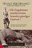 """""""Die Eingeborenen machten keinen besonders günstigen Eindruck"""": Tagebuch meiner Reise um die Erde 1892?1893. - Franz Ferdinand von Österreich-Este"""