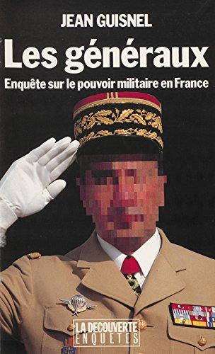 Les Généraux: Enquête sur le pouvoir militaire en France