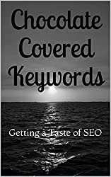 Chocolate Covered Keywords: Getting a Taste of SEO (Earn Online Money How To Series Book 2)