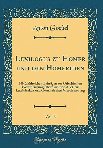 Lexilogus zu Homer und den Homeriden, Vol. 2: Mit Zahlreichen Beiträgen zur Griechischen Wortforschung Überhaupt wie Auch zur Lateinischen und Germanischen Wortforschung (Classic Reprint)