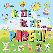 Ik Zie, Ik Zie...Pasen!: Kun Jij De Paashaas, Het Geschilderde Ei En De Wortel Vinden? | Een Superleuk Kijk- en Zoekboek Voor Kinderen Van 2-5 Jaar!