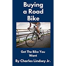 Buying a Road Bike: Get the Bike You Want (English Edition)