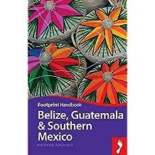 Belize Guatemala & Southern Mexico (Footprint Handbooks)