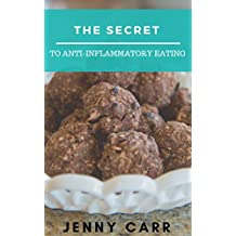 The Secret To Anti-Inflammatory Eating: The guide to following an anti-inflammatory diet without overwhelm & deprivation.. (English Edition)