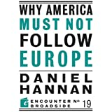 Why America Must Not Follow Europe: 19 (Encounter Broadsides)