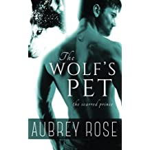 The Scarred Prince (The Wolf's Pet Book One) by Aubrey Rose (2015-02-20)