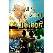 Juan Pablo II...¡Nunca te abandonarè! (Novela basada en las enseñanzas del papa Juan Pablo  II)