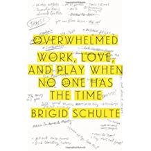 Overwhelmed: Work, Love, and Play When No One Has the Time by Brigid Schulte (2014-03-11)