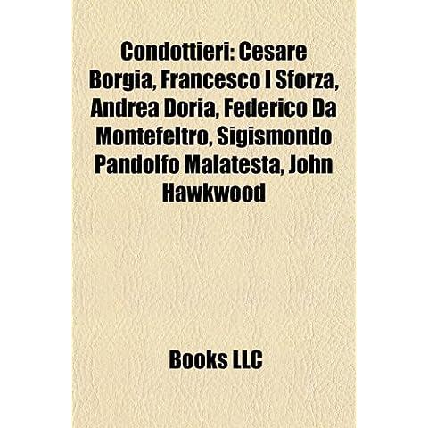 Condottieri: Cesare Borgia, Francesco I Sforza, Andrea Doria, Federico da Montefeltro, John Hawkwood, Alfonso I d'Este, Duke of Ferrara