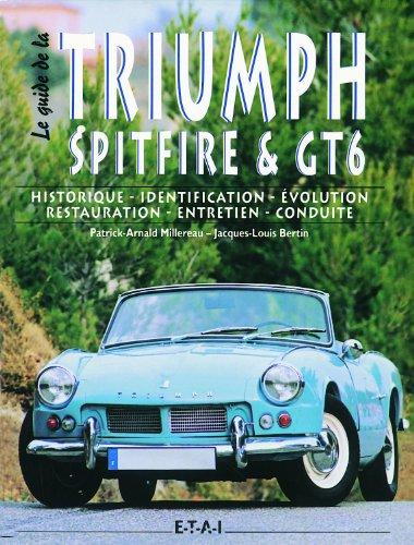Le guide de la Triumph Spitfire & GT6 : Historique, identification, évolution, restauration, entretien, conduite par Patrick-Arnald Millereau