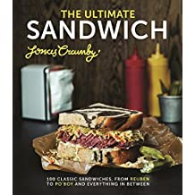 The Ultimate Sandwich: 100 Classic Sandwiches, from Reuben to Po'Boy and Everything in Between by Jonas Cramby (2015-08-01)