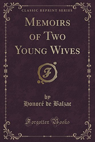 Memoirs of Two Young Wives (Classic Reprint) by Honore De Balzac