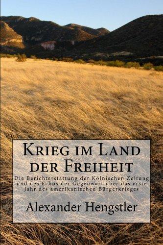 Krieg im Land der Freiheit: Die Berichterstattung der Kölnischen Zeitung und des Echos der Gegenwart über das erste Jahr des amerikanischen Bürgerkrieges