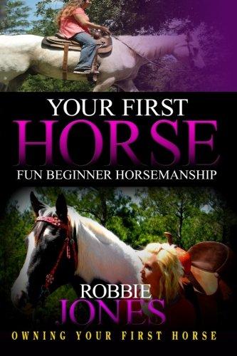 Your First Horse: Fun Beginner Horsemanship por Mr. Robbie Jones