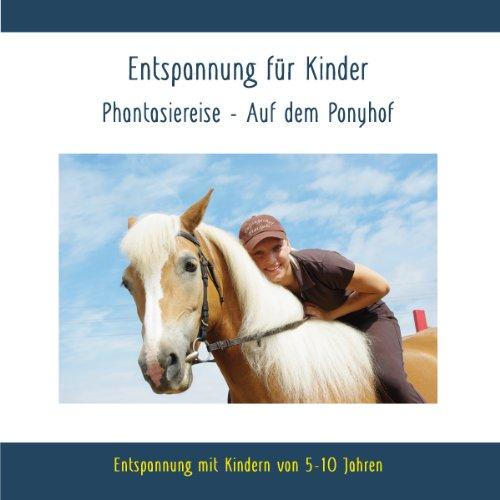 Entspannung für Kinder Phantasiereise - Auf dem Ponyhof - Entspannung mit Kindern von 5 - 10 Jahren