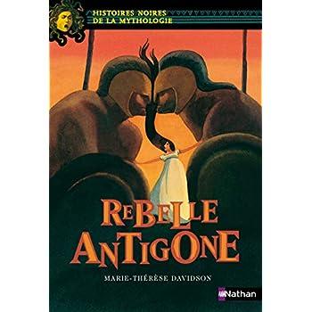 Rebelle Antigone - Histoires noires de la Mythologie - Dès 12 ans (09)