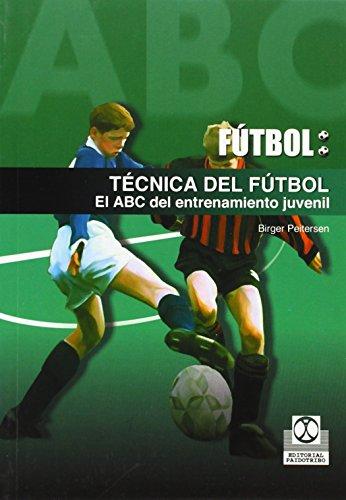 TÉCNICA DEL FÚTBOL. El ABC del entrenamiento juvenil (Deportes) por Birger Peitersen