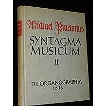 Syntagma musicum. Bd. 2. De organographia