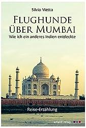 Flughunde über Mumbai: Wie ich ein anderes Indien kennenlernte. Reise-Erzählung
