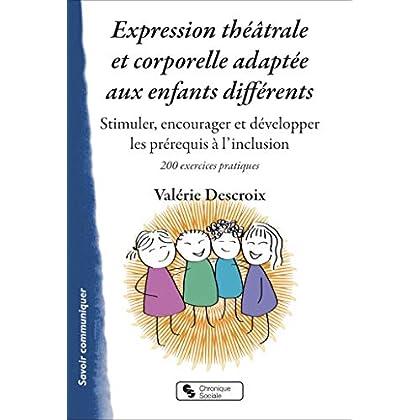 Expression théâtrale et corporelle adaptée aux enfants différents : Stimuler, encourager et développer les prérequis à l'inclusion