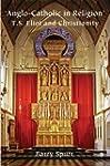 Anglo-Catholic in Religion: T.S. Elio...