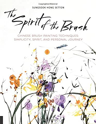 The Spirit of the Brush: Chinese Brush Painting Techniques: Simplicity, Spirit, and Personal