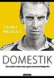Domestik: Das wahre Leben eines ganz normalen Radprofis (German Edition)