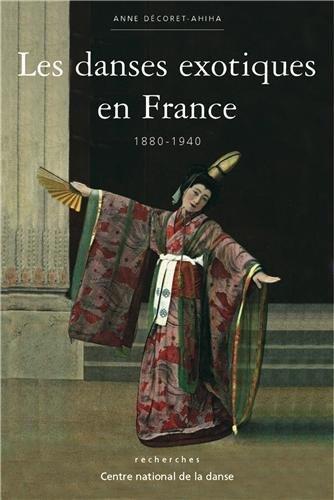 Les Danses exotiques en France: 1880-1940 par Anne Décoret-Ahiha