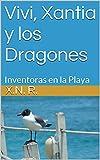 Vivi, Xantia y los Dragones: Inventoras en la Playa (Spanish Edition)