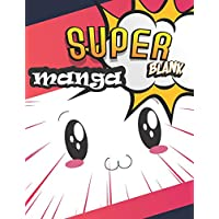 Super Manga Blank: A Large Sketchbook for Kids and Adults, Create Your Own Comics - Manga and Anime, Variety of Templates Blank Pages Book Drawing