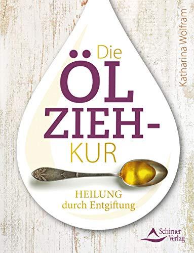 Die Ölzieh-Kur: Heilung durch Entgiftung -