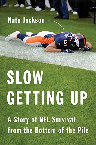 Slow Getting Up: A Story of NFL Survival from the Bottom of the Pile por Nate Jackson